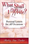 Front cover of What Shall I Write? Personal Letters for All Occasions